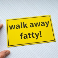 Walk away fatty - Warnschild
